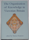 The Organisation of Knowledge in Victorian Britain, edited by Martin Daunton